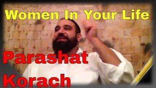 Shiur Torah #32 Parashat Korach, Woman Builds or Destroys, Gehinom, Blaming God?