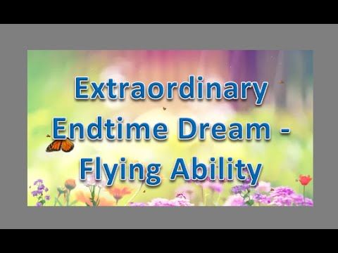 End-time Dreams - Flying Ability Given to Show People the Power of God