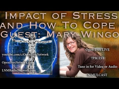 Guest Mary Wingo, Ph.D.- Impacts of Stress and How to Cope - Open Eyes 10-24-16