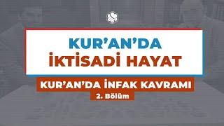 Kur'an'da İktisadi Hayat | KUR'AN'DA İNFAK KAVRAMI -2