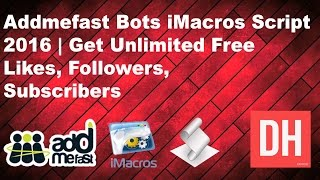 addmefast bots imacros script 2016   get unlimited free likes followers subscribers