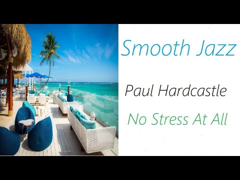 Smooth Jazz [Paul Hardcastle - No Stress At All] | ♫ RE ♫