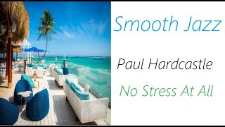 Smooth Jazz [Paul Hardcastle - No Stress At All]   ♫ RE ♫