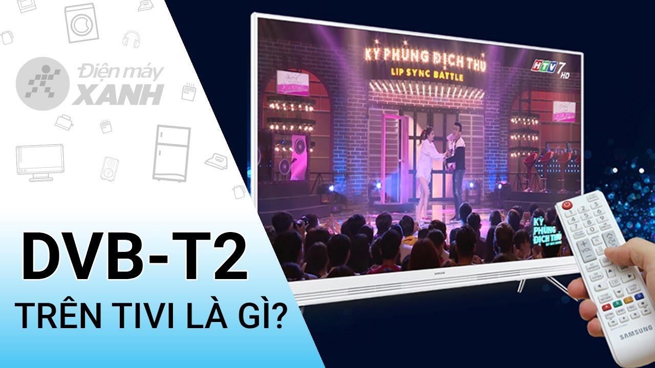 DVB T2 trên tivi là gì?   Điện máy XANH