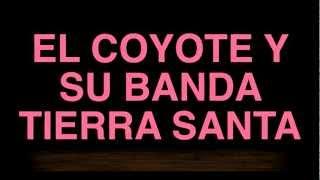 EL COYOTE Y SU BANDA TIERRA SANTA 2013