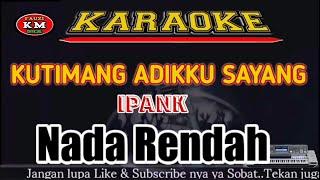 KUTIMANG ADIKKU SAYANG Ipank Karaoke/Lirik Nada Rendah.