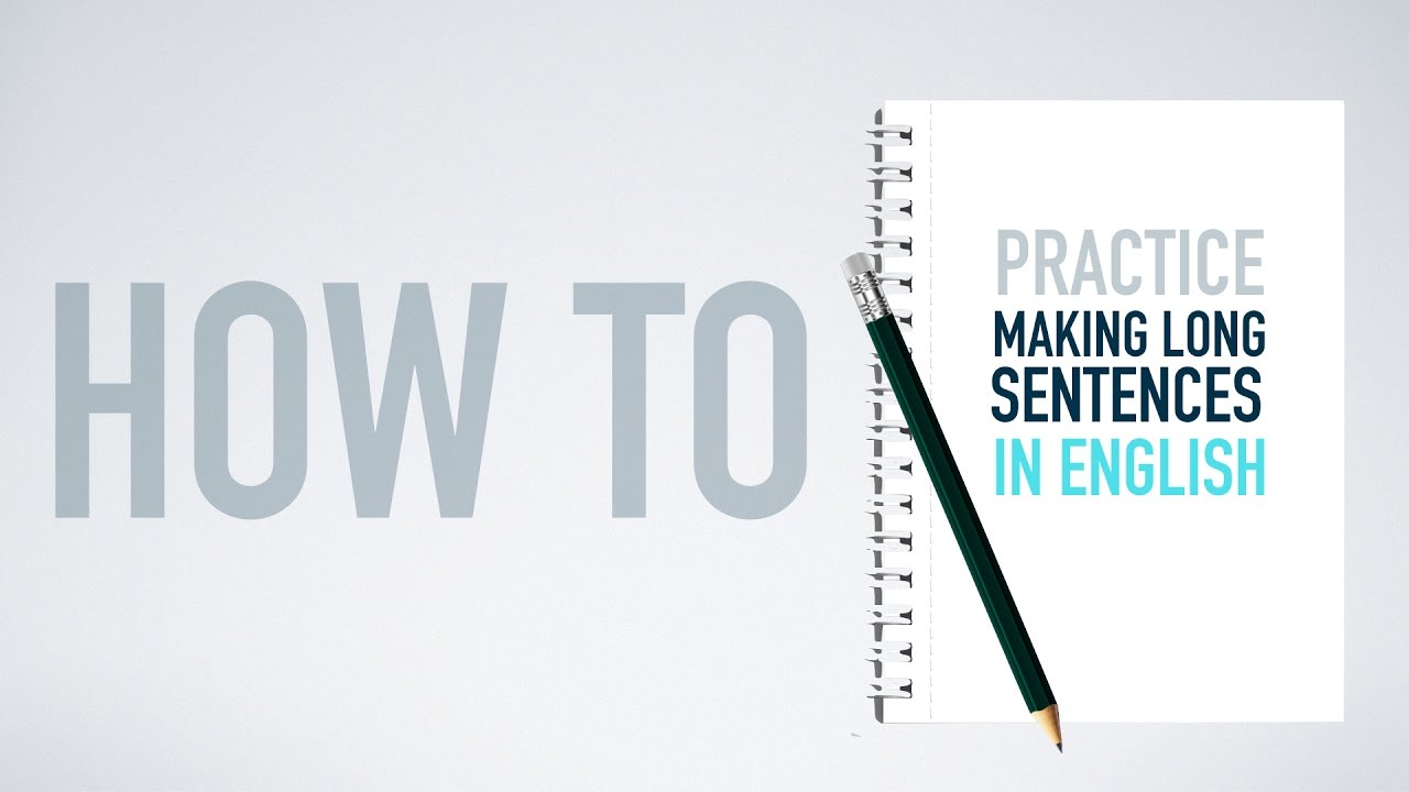 How to PRACTICE making long sentences in English