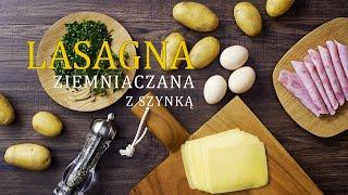 Ziemniaczana lasagna z szynką - super opcja dla nie lubiących makaronu.