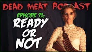 Ready or Not (Dead Meat Podcast #71)