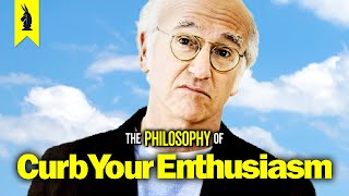How to Ruin a Party: The Philosophy of Curb Your Enthusiasm - Wisecrack Edition
