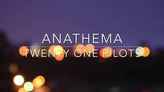 Anathema Lyrics by twenty one pilots (reupload)