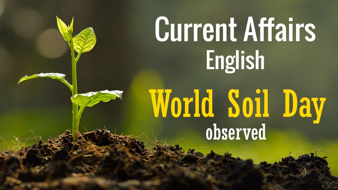 Current Affairs English : World Soil Day observed