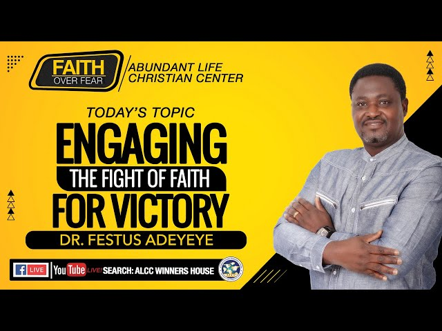 Engaging The Fight Of Faith For Victory    Dr. Festus Adeyeye   ALCC Winners House