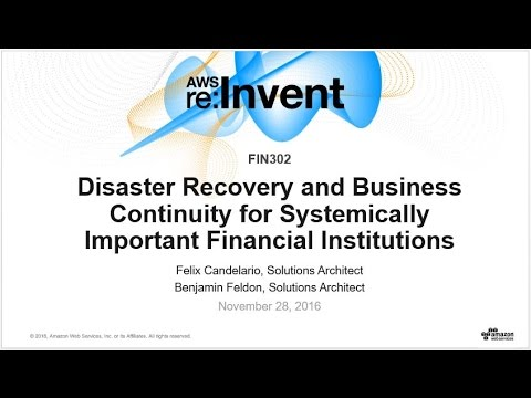 AWS re:Invent 2016: Disaster Recovery & Business Continuity for Financial Institutions (FIN302)