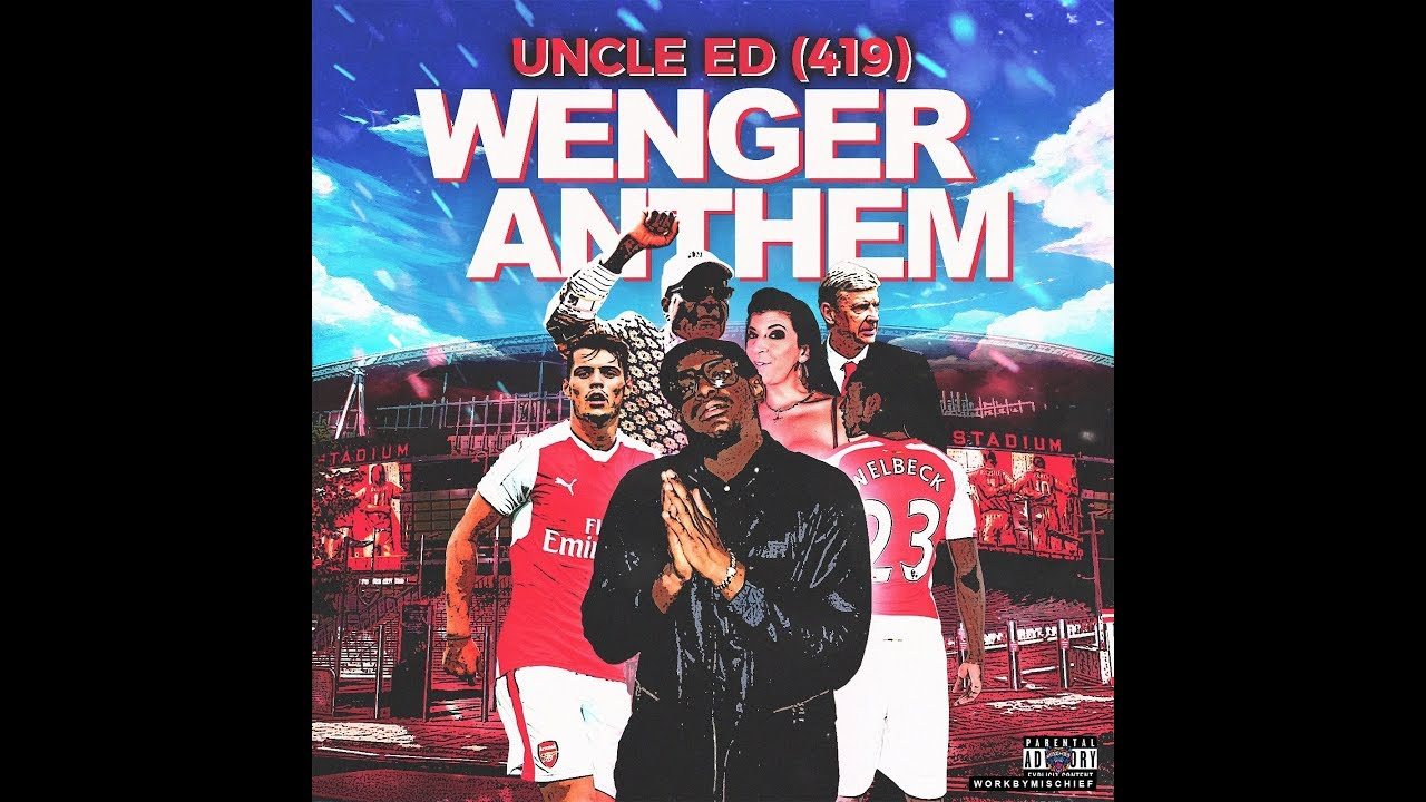 UNCLE ED - WENGER ANTHEM (MUSIC VIDEO) ARSENAL DISS #Parody