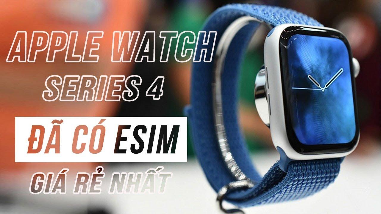 Apple Watch Series 4 giá rẻ được hỗ trợ esim! Có nên mua?