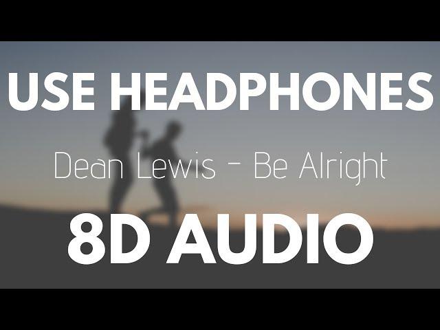 Dean Lewis - Be Alright (8D AUDIO)