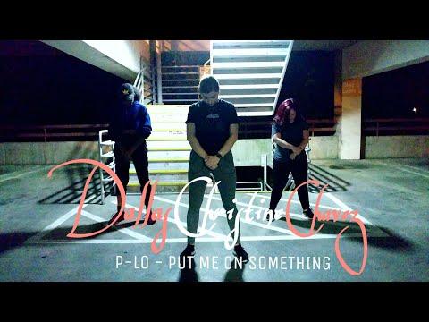 P-LO - PUT ME ON SOMETHING I Dallas Christine Chavez Choreography I