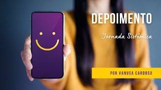 [DEPOIMENTO] Jornada Sistêmica - Vanusa Cardoso