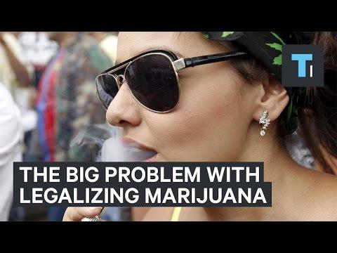 The big problem with legalizing marijuana