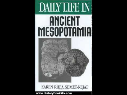 History Book Review: Daily Life in Ancient Mesopotamia (The Greenwood Press Daily Life Through Hi...