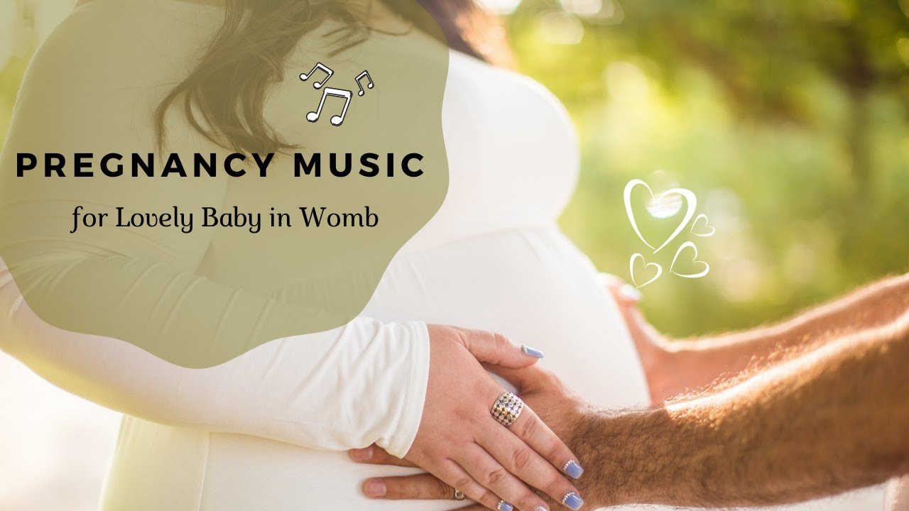Pregnancy Music For Baby In Womb Pregnancy Music For Relaxing Youtube