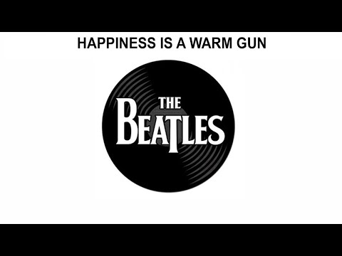 The Beatles Songs Reviewed: Happiness Is A Warm Gun