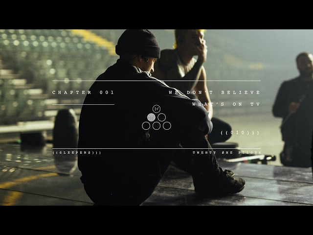 twenty one pilots: We Don't Believe What's On TV (Sleepers: Chapter 01)