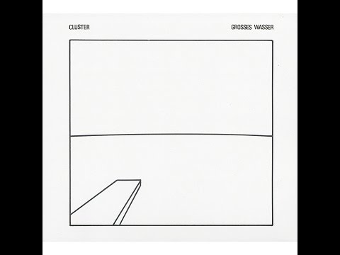 Cluster - Grosses Wasser (Bureau B) [Full Album]