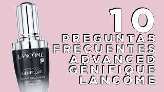 10 Preguntas Frecuentes de Advanced Génifique de Lancôme + RESEÑA