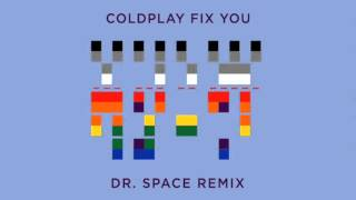 Coldplay - Fix You (Dr. Space Remix) [FREE DOWNLOAD]