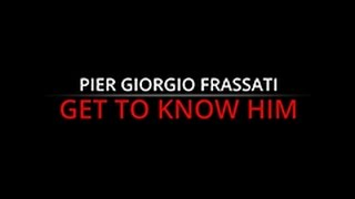 Pier Giorgio Frassati: Get to know him!
