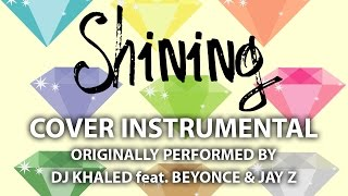 Shining (Cover Instrumental) [In the Style of DJ Khaled feat. Beyonce & Jay-Z]