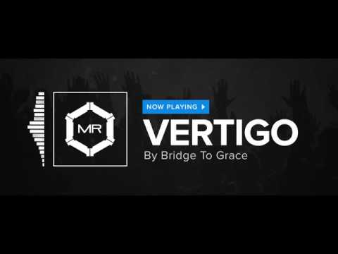 Bridge To Grace - Vertigo [HD]