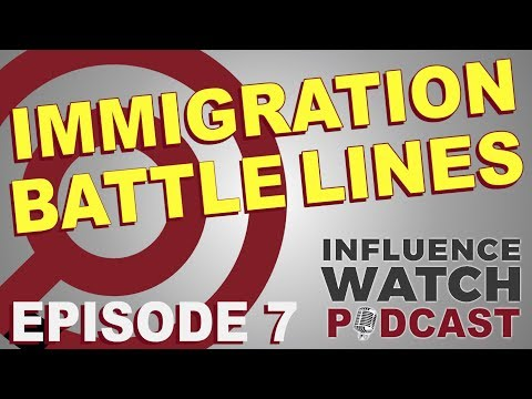 Influence Watch Podcast Ep. 7: Behind the Immigration Battle Lines