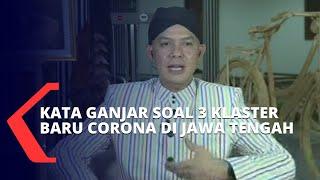 Soal 3 Klaster Baru Corona di Jawa Tengah, Ini Kata Ganjar Pranowo