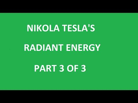 Nikola Teslas Radiant Energy Part 3 of 3