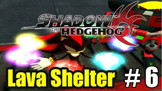 Shadow the Hedgehog W/ DUDE - Lava Shelter (Normal Path) - Episode 6