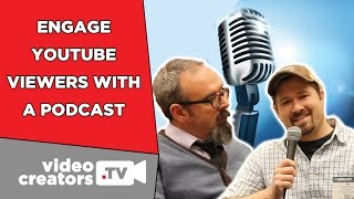 How a Podcast can Engage your YouTube Audience