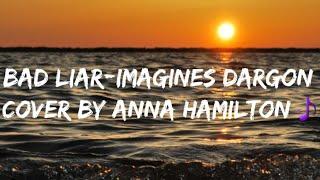 Download Bad Liar-Imagine Dragon Cover by Anna Hamilton