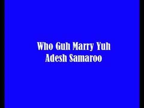 Who Guh Marry Yuh - Adesh Samaroo
