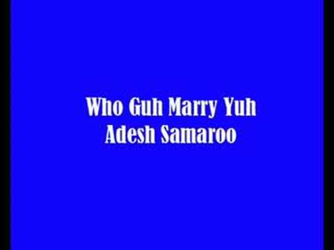 Who Guh Marry Yuh - Adesh Samaroo