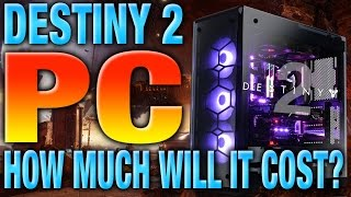 How Much Would A Destiny 2 PC Build Cost? - Building A Destiny 2 PC For 60 FPS - 4K or 1080p