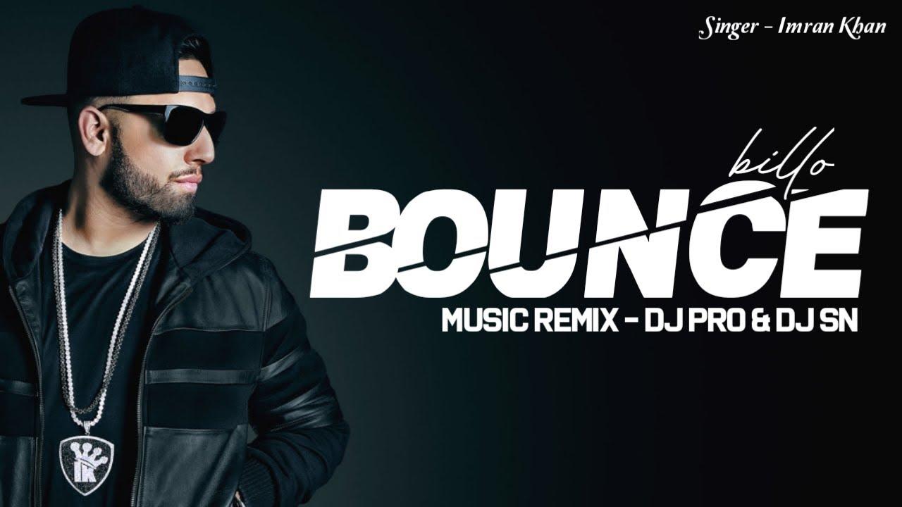 Download Bounce Billo  - Imran Khan - Dj Pro & Dj Sn RemiX official