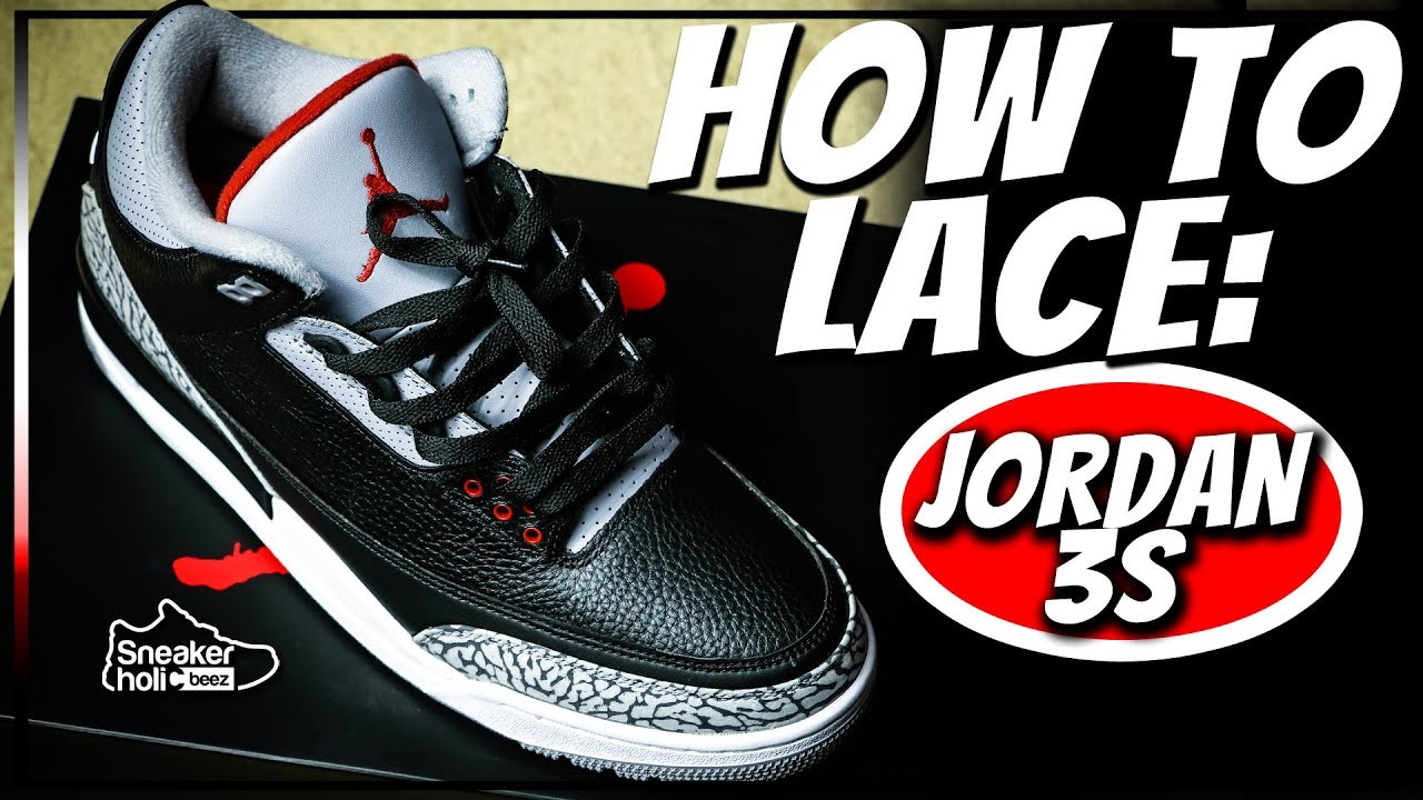 another chance 83f54 493e7 HOW TO LACE JORDAN 3   AIR JORDAN 3 LACE TUTORIAL   LACING JORDAN 3   HOW  TO LACE RETRO JORDAN 3S - YouTube