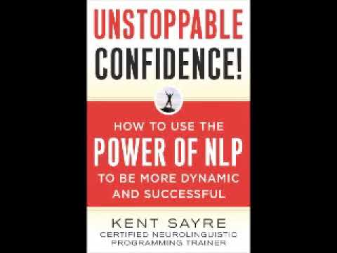 Unstoppable Confidence - NLP - Neuro Linguistic Programming (Full) psychology the power of the mind