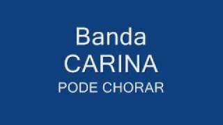 Banda Carina - Pode Chorar