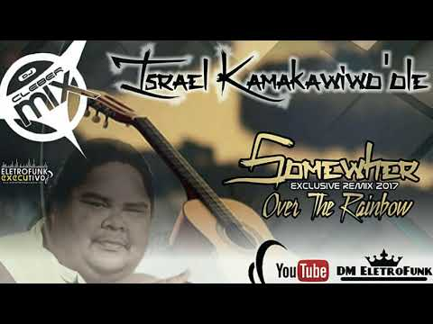 Dj Cleber Mix Feat.  Israel Kamakawiwo'ole - Somewhere Over The Rainbow (Exclusive Remix 2017)