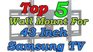 5 Best Wall Mount For 43 Inch Samsung TV 2018