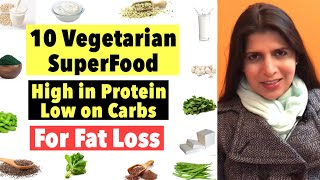 10 Vegetarian SuperFood | High in Protein, Low on Carbs | For Weight Loss & Fat Loss | In Hindi